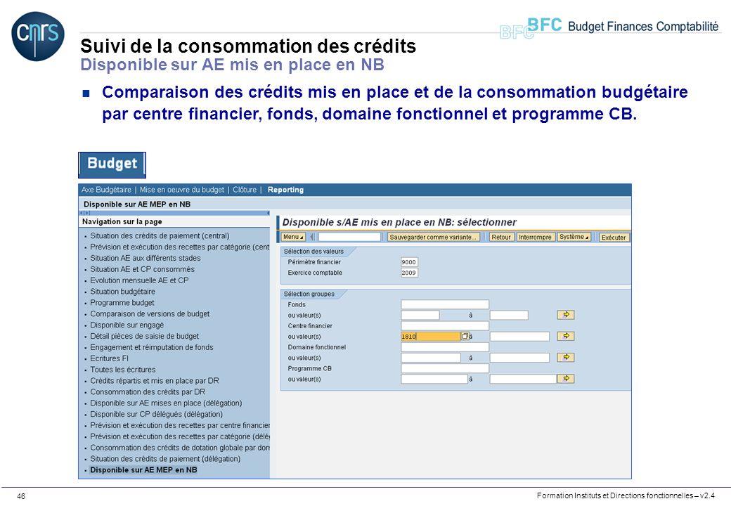 Formation Instituts et Directions fonctionnelles – v2.4 46 Suivi de la consommation des crédits Disponible sur AE mis en place en NB n Comparaison des