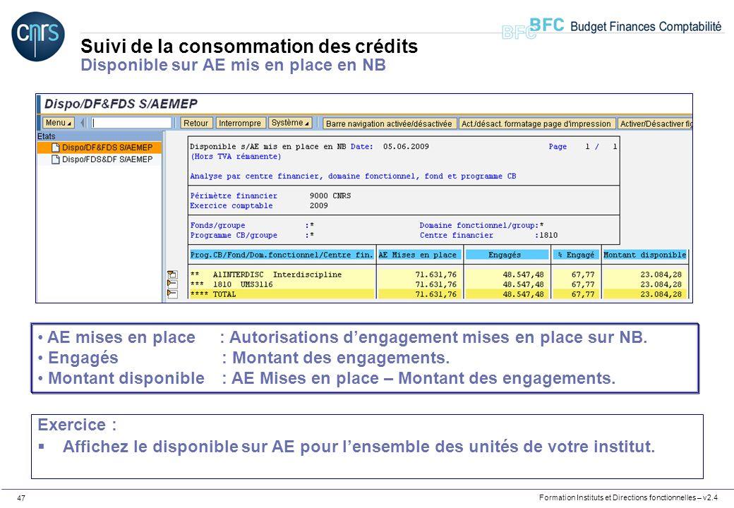 Formation Instituts et Directions fonctionnelles – v2.4 47 Suivi de la consommation des crédits Disponible sur AE mis en place en NB AE mises en place