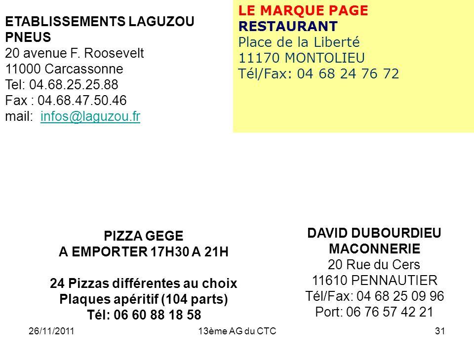 26/11/201113ème AG du CTC31 ETABLISSEMENTS LAGUZOU PNEUS 20 avenue F. Roosevelt 11000 Carcassonne Tel: 04.68.25.25.88 Fax : 04.68.47.50.46 mail: infos