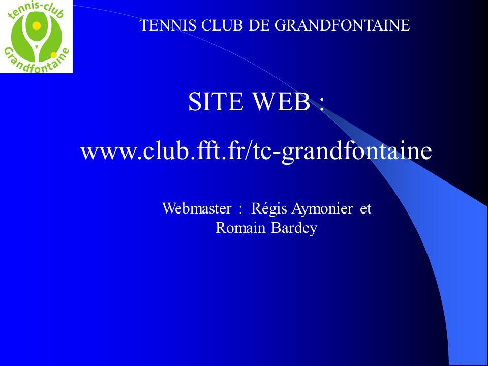 TENNIS CLUB DE GRANDFONTAINE SITE WEB : www.club.fft.fr/tc-grandfontaine Webmaster : Régis Aymonier et Romain Bardey