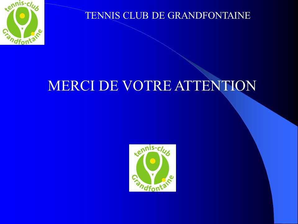 TENNIS CLUB DE GRANDFONTAINE MERCI DE VOTRE ATTENTION