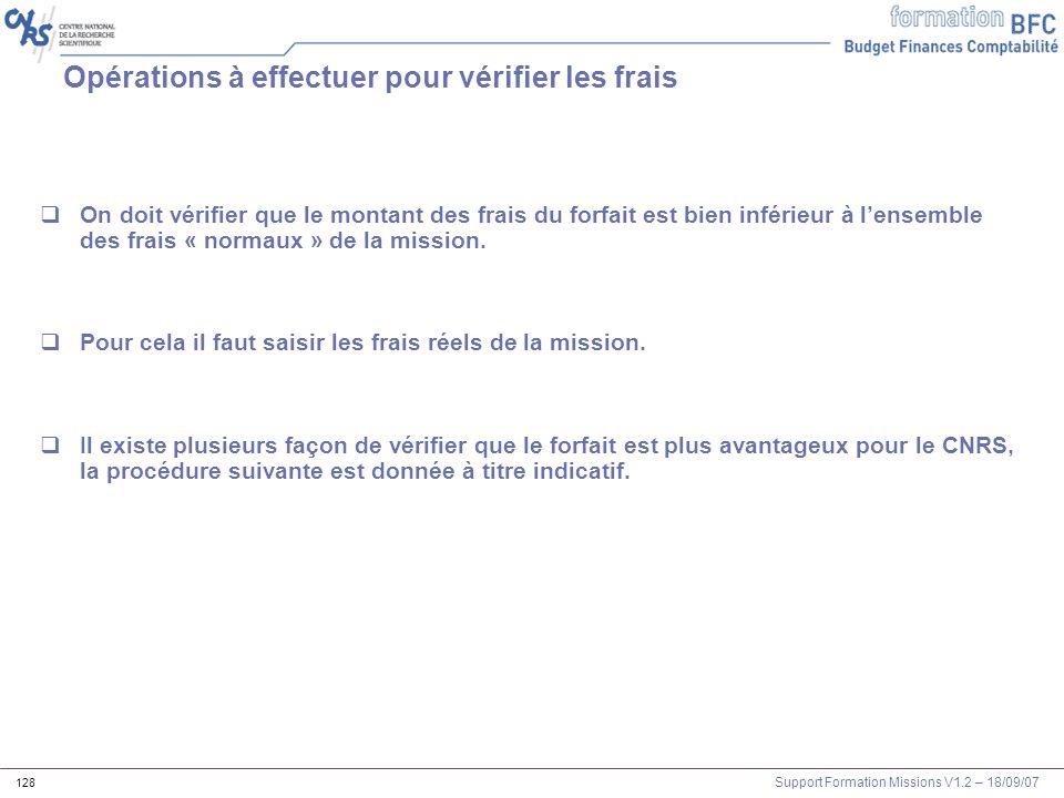 Support Formation Missions V1.2 – 18/09/07 128 Opérations à effectuer pour vérifier les frais On doit vérifier que le montant des frais du forfait est