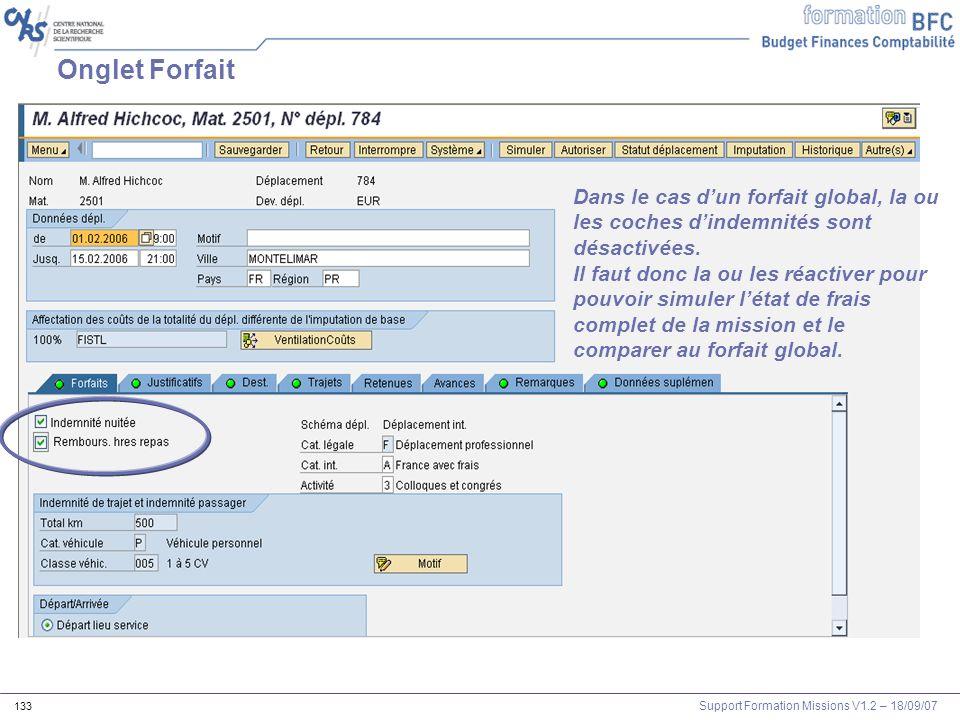 Support Formation Missions V1.2 – 18/09/07 133 Onglet Forfait Dans le cas dun forfait global, la ou les coches dindemnités sont désactivées. Il faut d