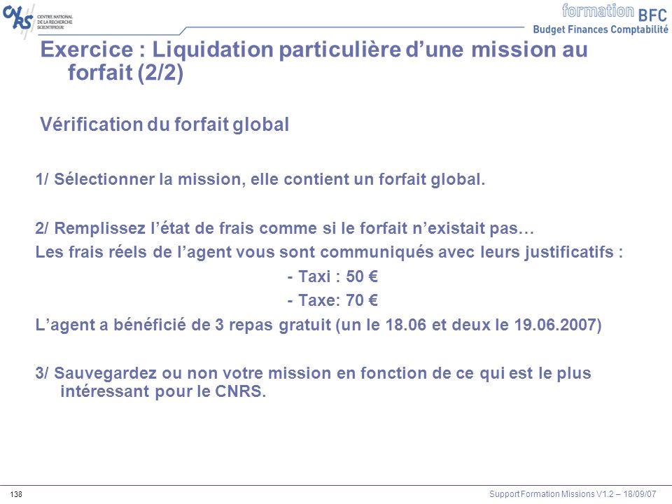 Support Formation Missions V1.2 – 18/09/07 138 Vérification du forfait global 1/ Sélectionner la mission, elle contient un forfait global. 2/ Rempliss