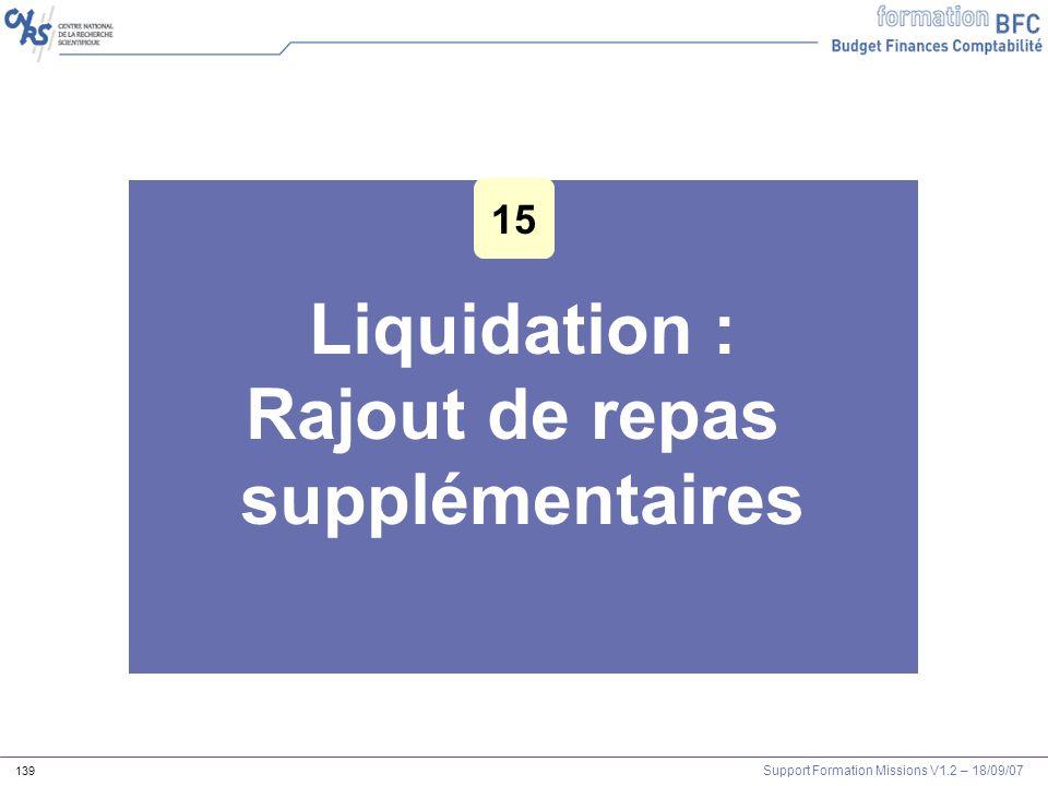 Support Formation Missions V1.2 – 18/09/07 139 Liquidation : Rajout de repas supplémentaires 15