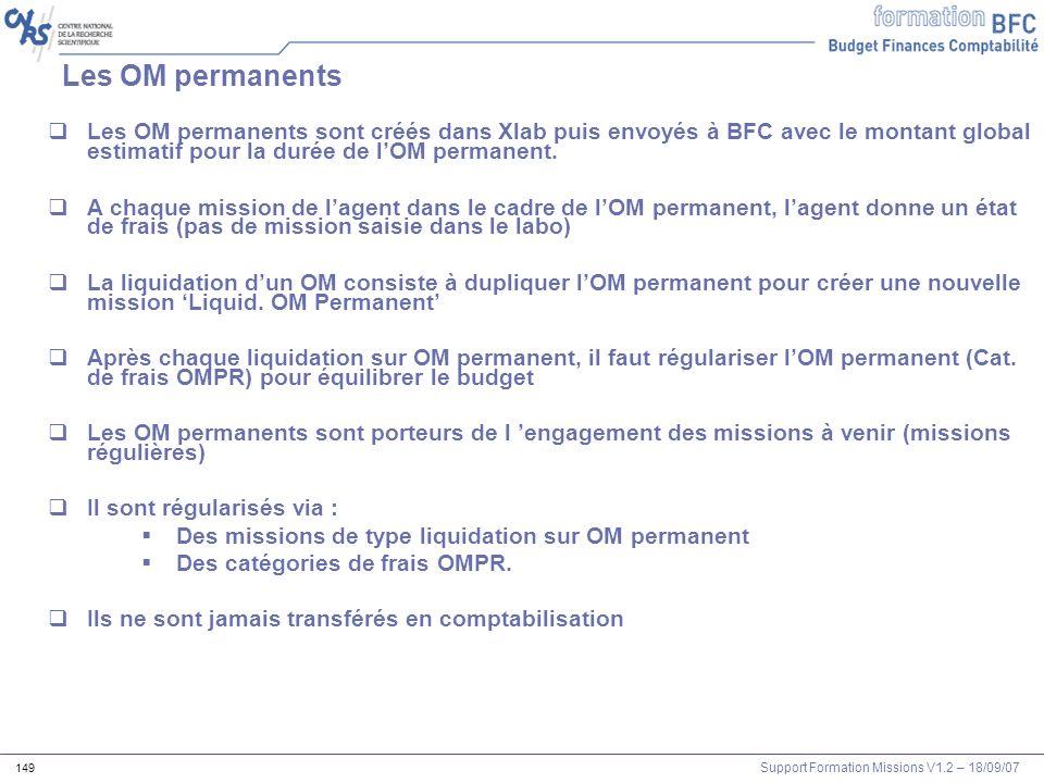 Support Formation Missions V1.2 – 18/09/07 149 Les OM permanents Les OM permanents sont créés dans Xlab puis envoyés à BFC avec le montant global esti