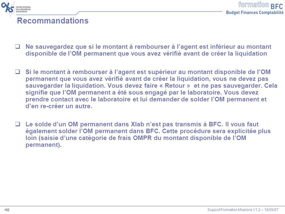 Support Formation Missions V1.2 – 18/09/07 162 Recommandations Ne sauvegardez que si le montant à rembourser à lagent est inférieur au montant disponi