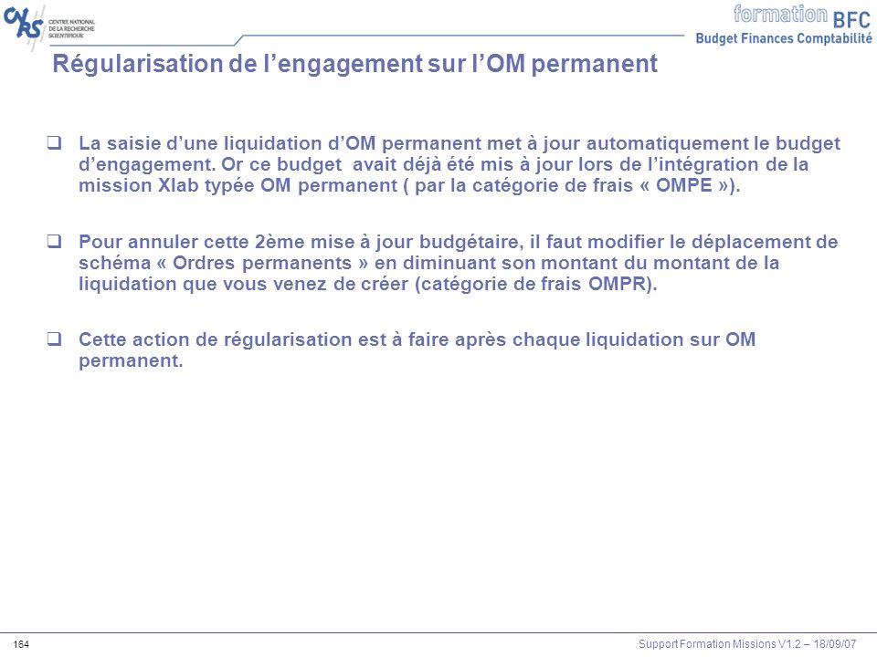 Support Formation Missions V1.2 – 18/09/07 164 Régularisation de lengagement sur lOM permanent La saisie dune liquidation dOM permanent met à jour aut