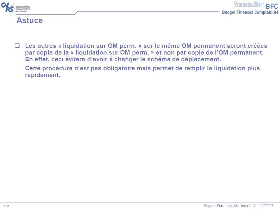 Support Formation Missions V1.2 – 18/09/07 167 Astuce Les autres « liquidation sur OM perm. » sur le même OM permanent seront créées par copie de la «
