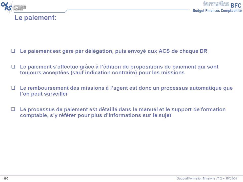 Support Formation Missions V1.2 – 18/09/07 190 Le paiement: Le paiement est géré par délégation, puis envoyé aux ACS de chaque DR Le paiement seffectu