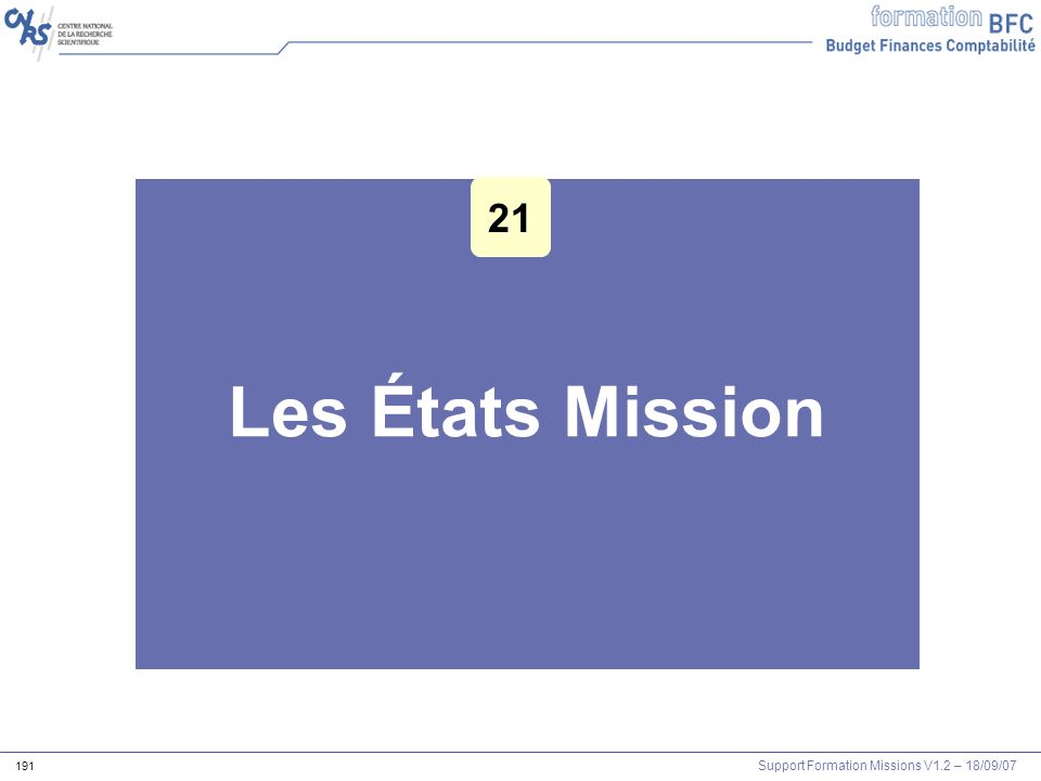 Support Formation Missions V1.2 – 18/09/07 191 Les États Mission Les outils Agents et mission 21