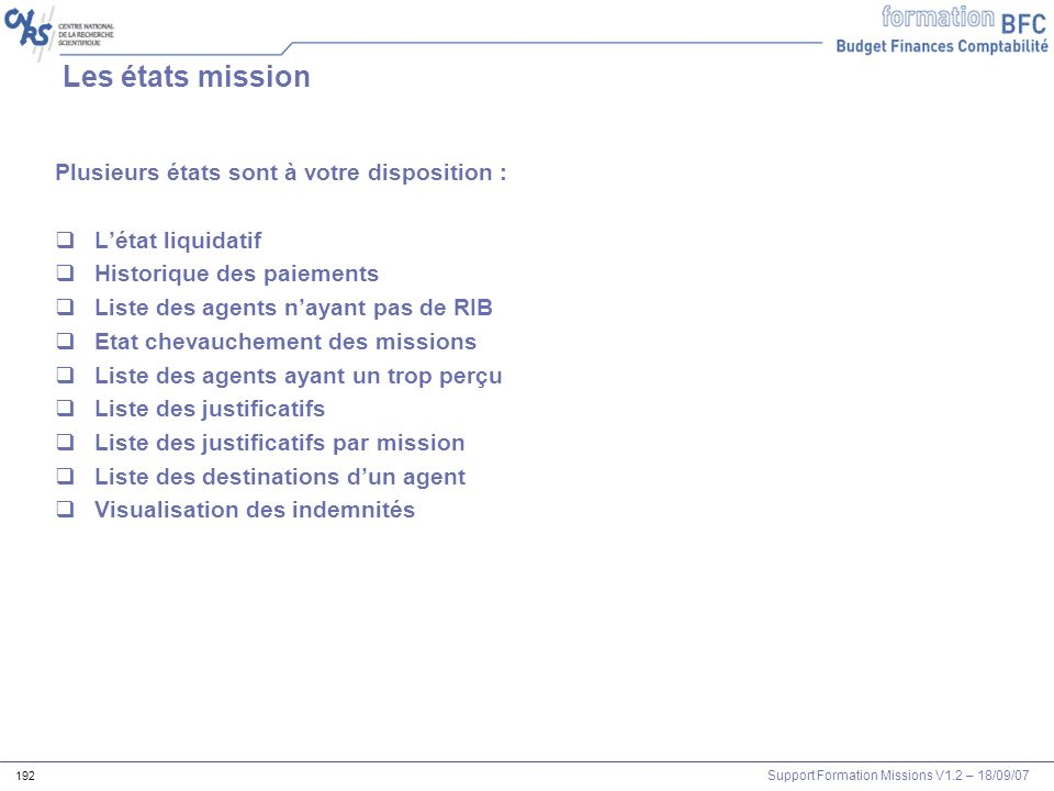 Support Formation Missions V1.2 – 18/09/07 192 Les états mission Plusieurs états sont à votre disposition : Létat liquidatif Historique des paiements