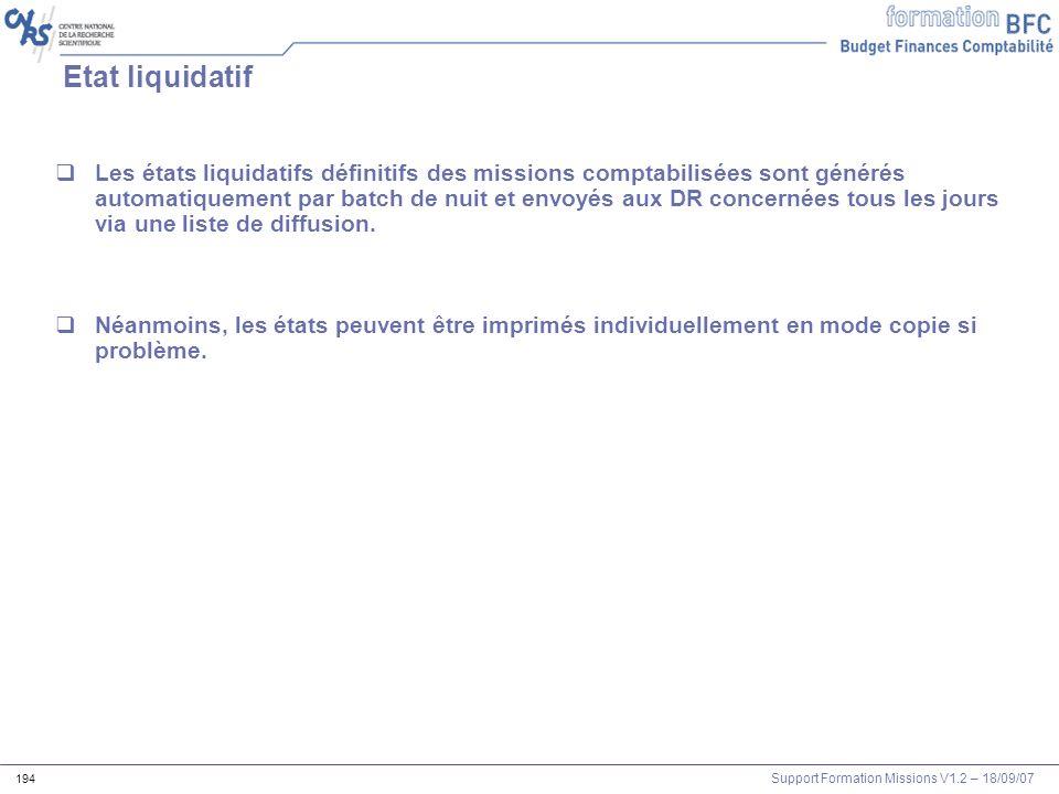 Support Formation Missions V1.2 – 18/09/07 194 Etat liquidatif Les états liquidatifs définitifs des missions comptabilisées sont générés automatiqueme