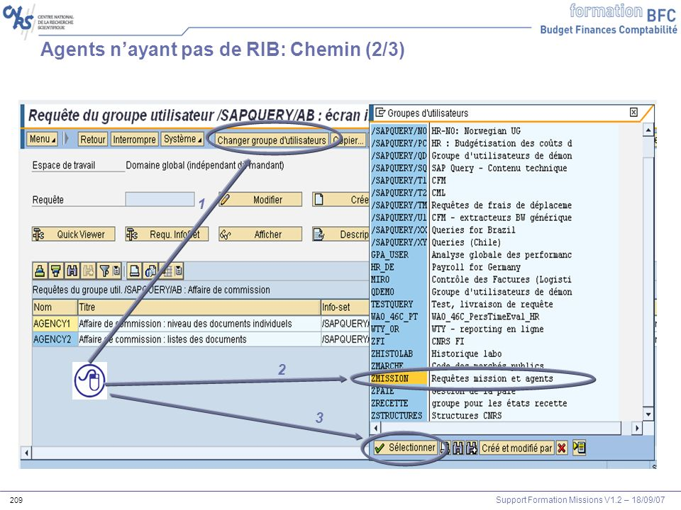 Support Formation Missions V1.2 – 18/09/07 210 Agents nayant pas de RIB: Chemin (3/3) 1 2