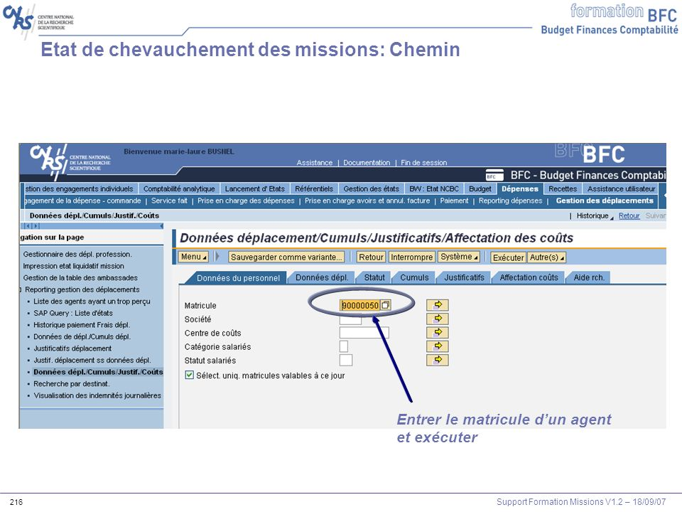 Support Formation Missions V1.2 – 18/09/07 216 Entrer le matricule dun agent et exécuter Etat de chevauchement des missions: Chemin