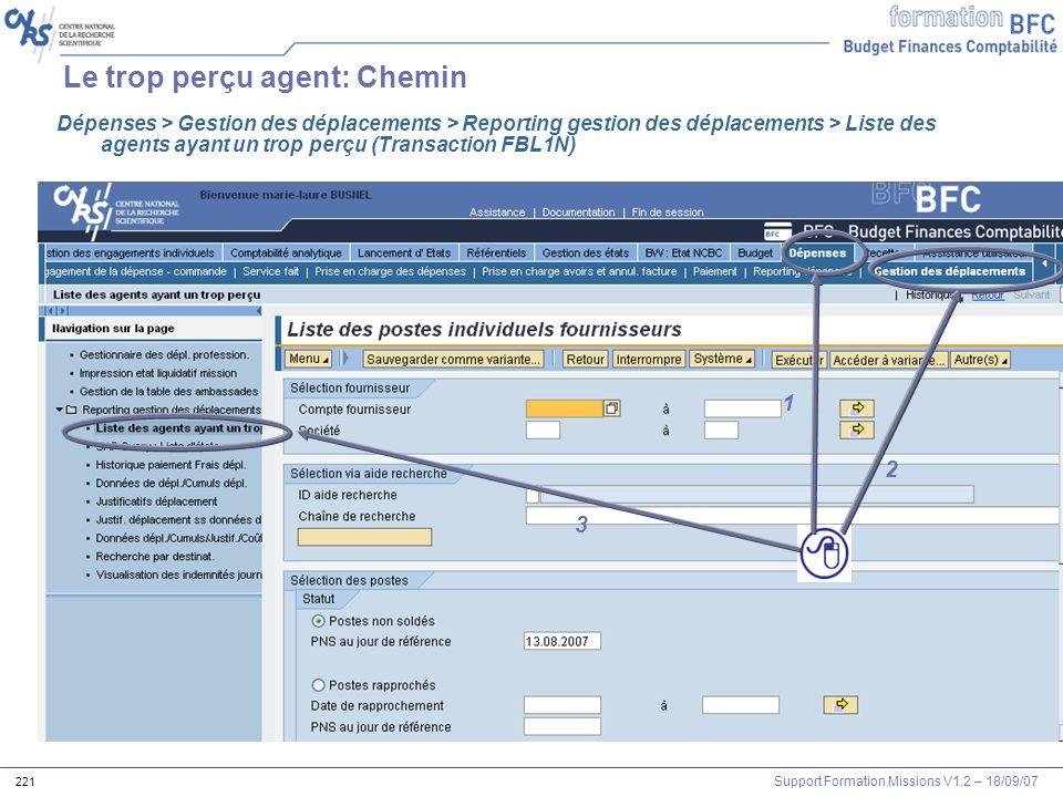 Support Formation Missions V1.2 – 18/09/07 221 Le trop perçu agent: Chemin 1 2 3 1 Dépenses > Gestion des déplacements > Reporting gestion des déplace