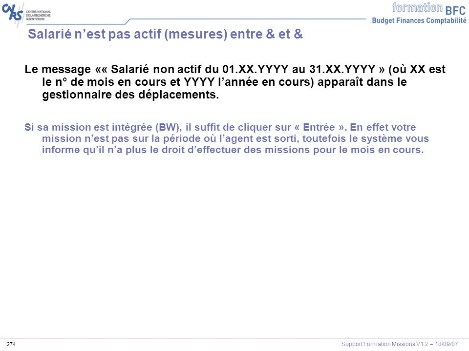 Support Formation Missions V1.2 – 18/09/07 274 Salarié nest pas actif (mesures) entre & et & Le message «« Salarié non actif du 01.XX.YYYY au 31.XX.YY
