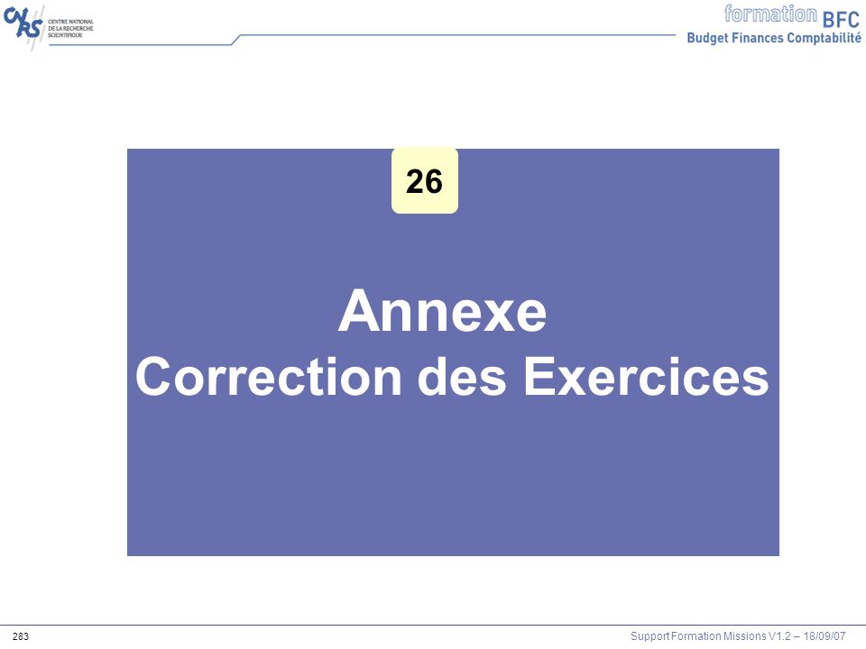 Support Formation Missions V1.2 – 18/09/07 283 Annexe Correction des Exercices 26