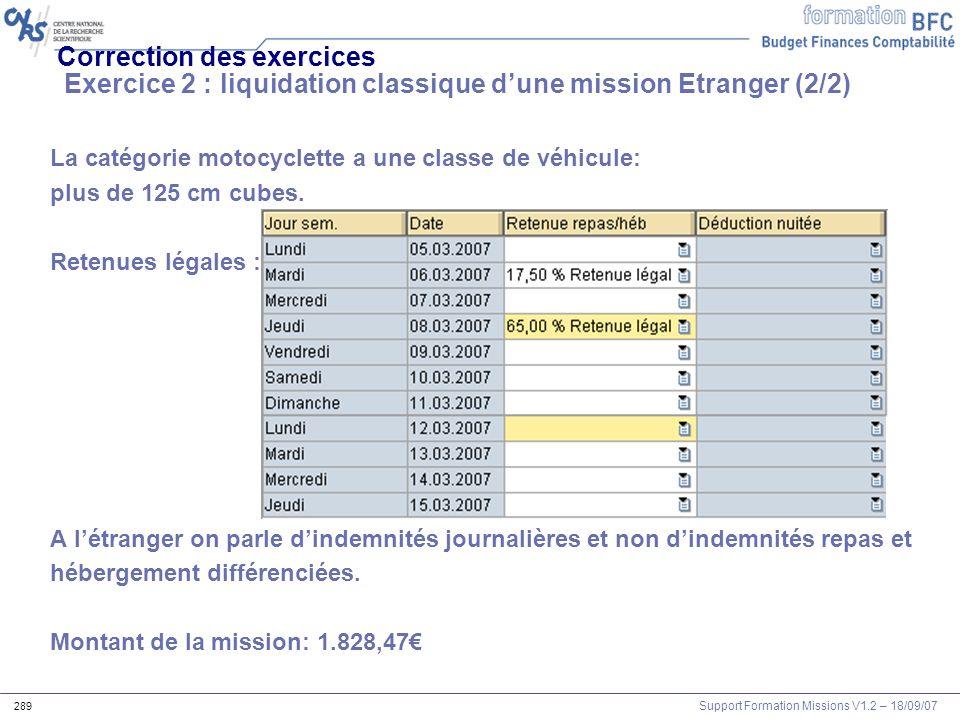 Support Formation Missions V1.2 – 18/09/07 289 Correction des exercices Exercice 2 : liquidation classique dune mission Etranger (2/2) La catégorie mo