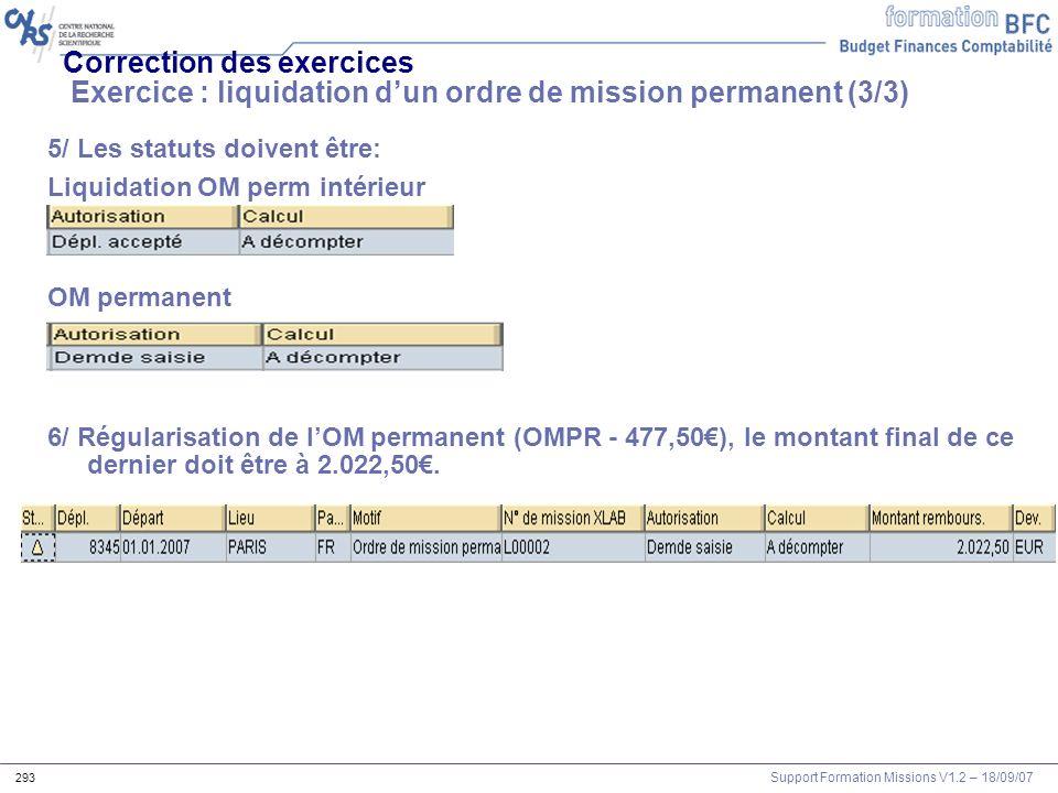Support Formation Missions V1.2 – 18/09/07 293 Correction des exercices Exercice : liquidation dun ordre de mission permanent (3/3) 5/ Les statuts doi