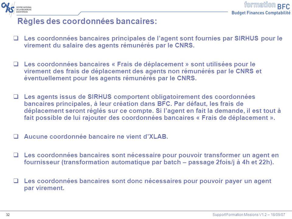 Support Formation Missions V1.2 – 18/09/07 32 Règles des coordonnées bancaires: Les coordonnées bancaires principales de lagent sont fournies par SIRH