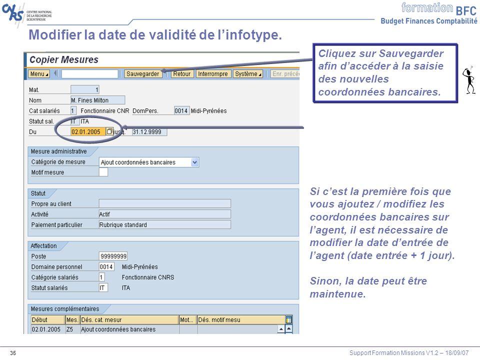 Support Formation Missions V1.2 – 18/09/07 35 Modifier la date de validité de linfotype. Si cest la première fois que vous ajoutez / modifiez les coor