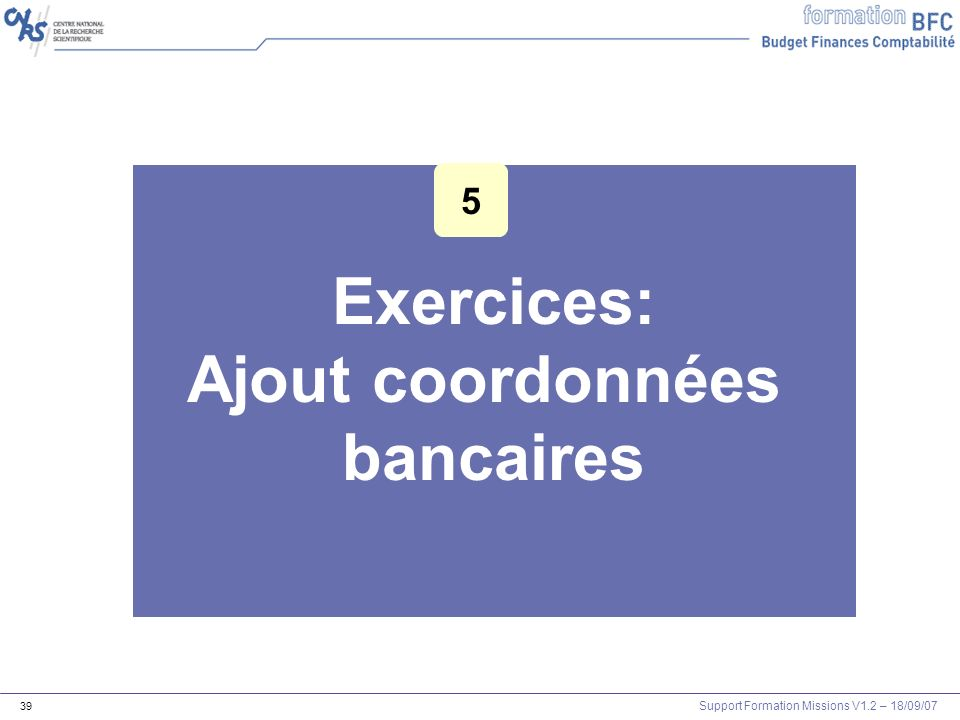 Support Formation Missions V1.2 – 18/09/07 39 Exercices: Ajout coordonnées bancaires 5
