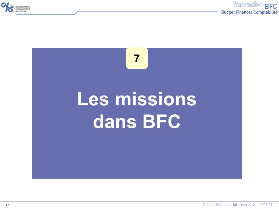 Support Formation Missions V1.2 – 18/09/07 47 Les missions dans BFC 7