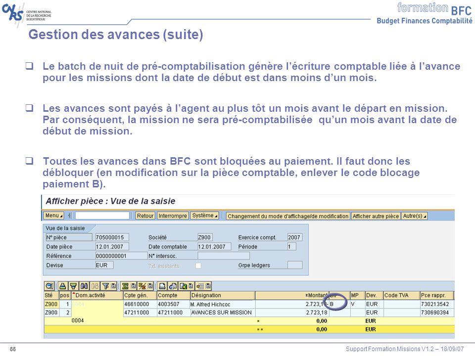 Support Formation Missions V1.2 – 18/09/07 66 Gestion des avances (suite) Le batch de nuit de pré-comptabilisation génère lécriture comptable liée à l