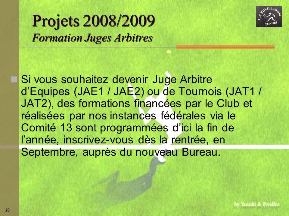 28 Projets 2008/2009 Formation Juges Arbitres Si vous souhaitez devenir Juge Arbitre dEquipes (JAE1 / JAE2) ou de Tournois (JAT1 / JAT2), des formatio