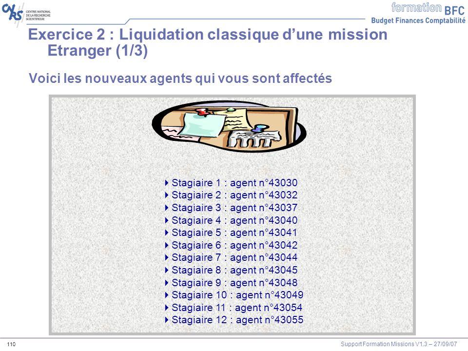Support Formation Missions V1.3 – 27/09/07 110 Voici les nouveaux agents qui vous sont affectés Stagiaire 1 : agent n°43030 Stagiaire 2 : agent n°4303