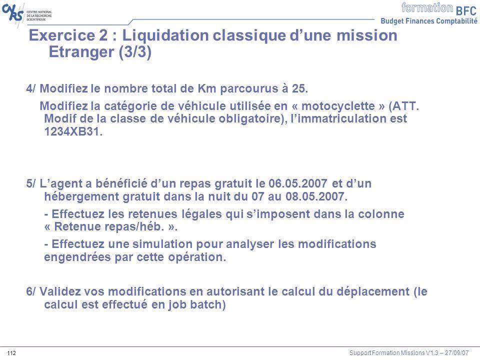 Support Formation Missions V1.3 – 27/09/07 112 4/ Modifiez le nombre total de Km parcourus à 25. Modifiez la catégorie de véhicule utilisée en « motoc