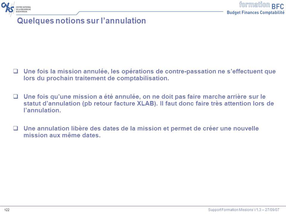 Support Formation Missions V1.3 – 27/09/07 122 Quelques notions sur lannulation Une fois la mission annulée, les opérations de contre-passation ne sef