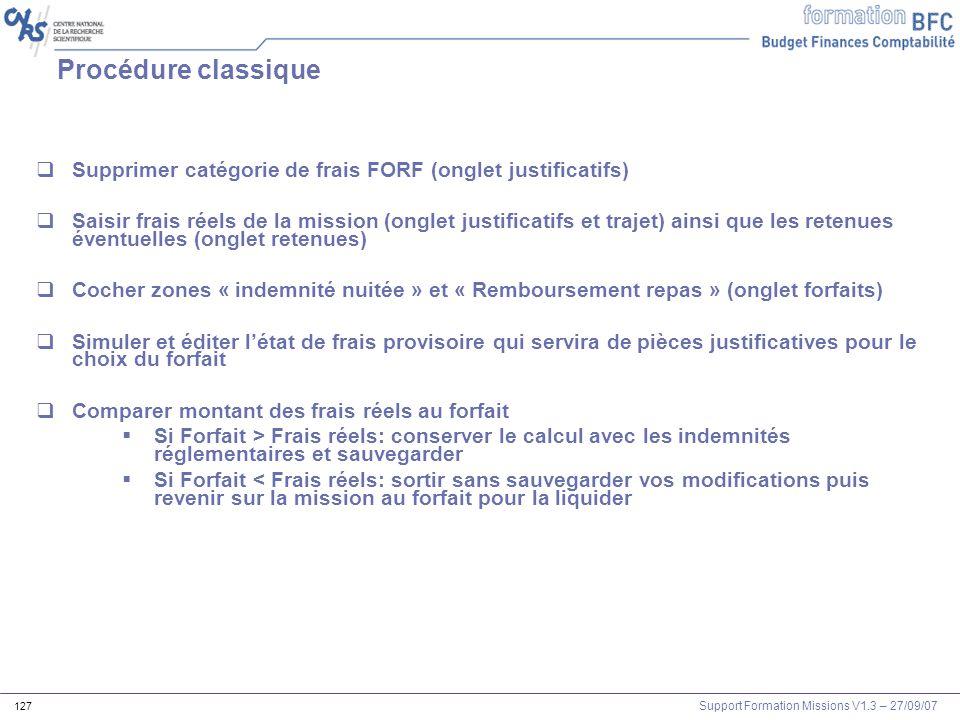 Support Formation Missions V1.3 – 27/09/07 127 Procédure classique Supprimer catégorie de frais FORF (onglet justificatifs) Saisir frais réels de la m