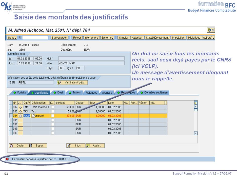 Support Formation Missions V1.3 – 27/09/07 132 Saisie des montants des justificatifs On doit ici saisir tous les montants réels, sauf ceux déjà payés
