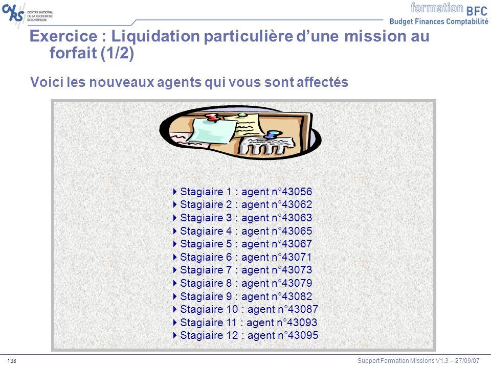 Support Formation Missions V1.3 – 27/09/07 138 Voici les nouveaux agents qui vous sont affectés Stagiaire 1 : agent n°43056 Stagiaire 2 : agent n°4306