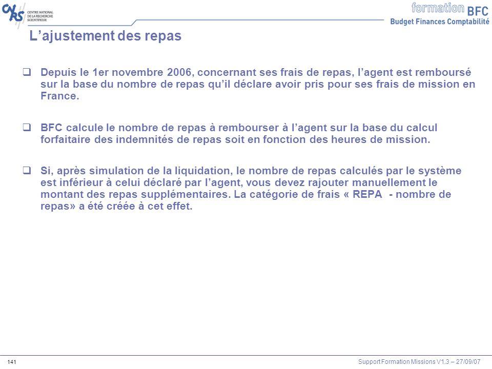 Support Formation Missions V1.3 – 27/09/07 141 Lajustement des repas Depuis le 1er novembre 2006, concernant ses frais de repas, lagent est remboursé