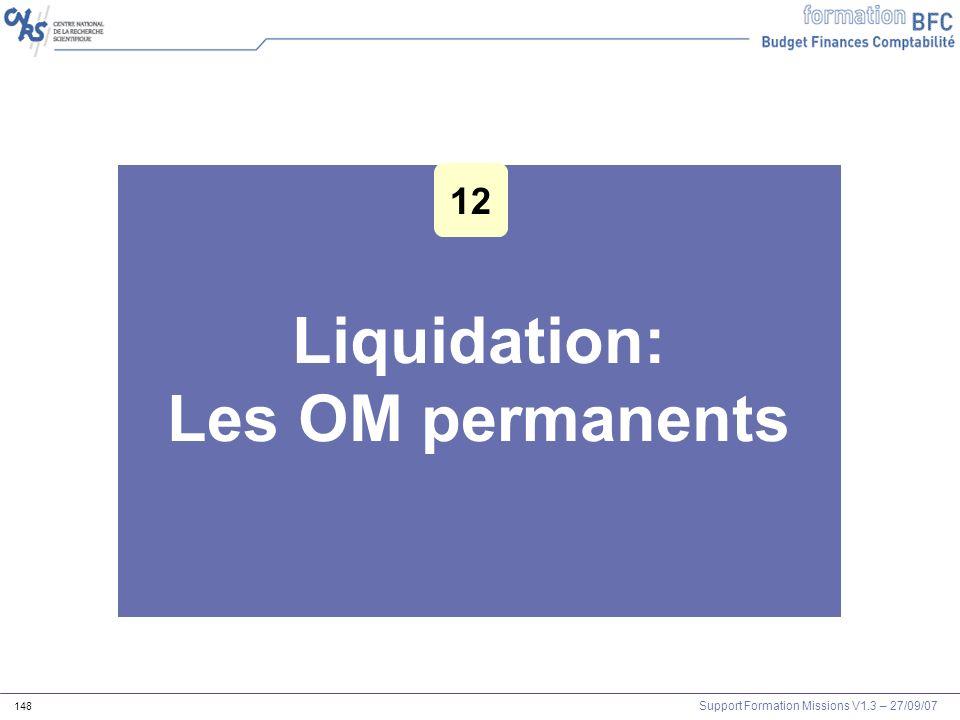 Support Formation Missions V1.3 – 27/09/07 148 Liquidation: Les OM permanents 12