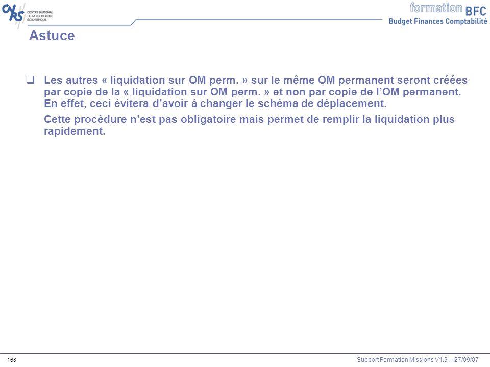 Support Formation Missions V1.3 – 27/09/07 168 Astuce Les autres « liquidation sur OM perm. » sur le même OM permanent seront créées par copie de la «
