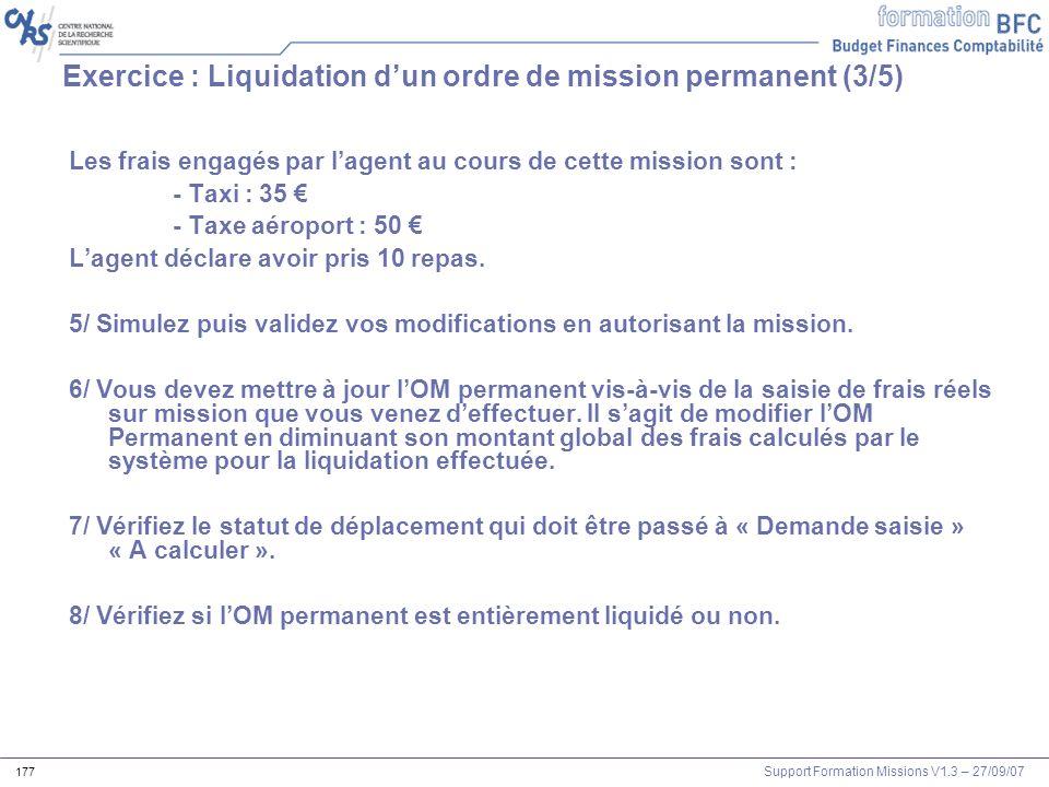Support Formation Missions V1.3 – 27/09/07 177 Les frais engagés par lagent au cours de cette mission sont : - Taxi : 35 - Taxe aéroport : 50 Lagent d