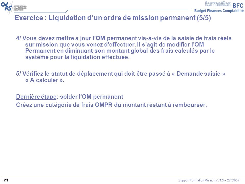 Support Formation Missions V1.3 – 27/09/07 179 4/ Vous devez mettre à jour lOM permanent vis-à-vis de la saisie de frais réels sur mission que vous ve