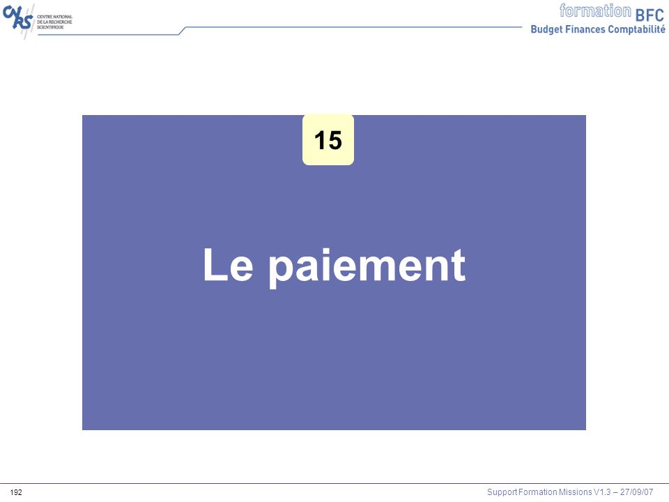 Support Formation Missions V1.3 – 27/09/07 192 Le paiement 15