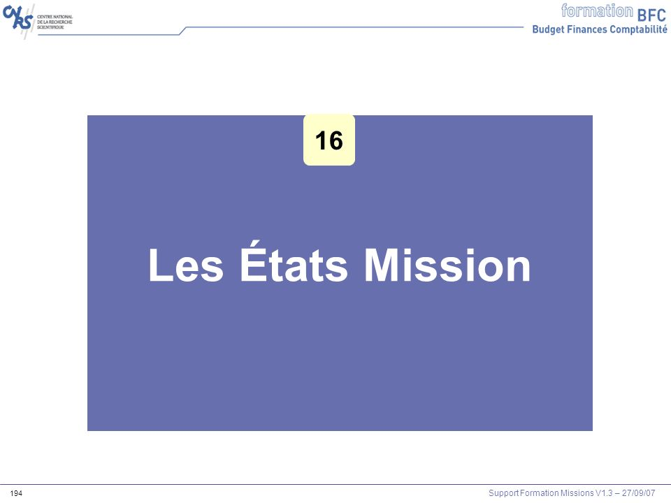 Support Formation Missions V1.3 – 27/09/07 194 Les États Mission Les outils Agents et mission 16