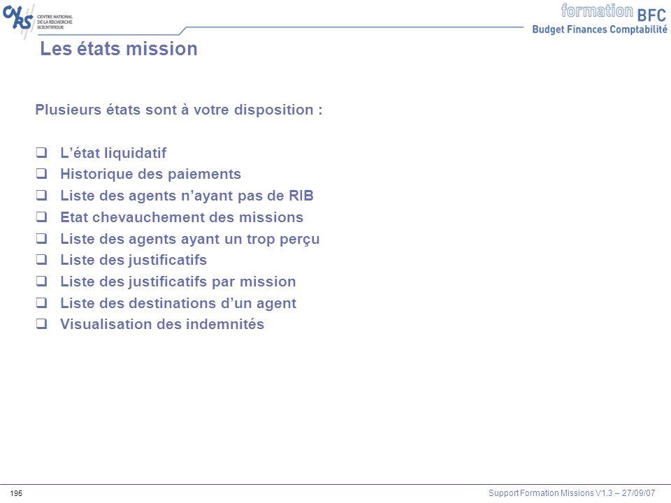 Support Formation Missions V1.3 – 27/09/07 195 Les états mission Plusieurs états sont à votre disposition : Létat liquidatif Historique des paiements