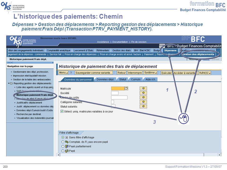 Support Formation Missions V1.3 – 27/09/07 203 Lhistorique des paiements: Chemin 1 2 3 1 Dépenses > Gestion des déplacements > Reporting gestion des d