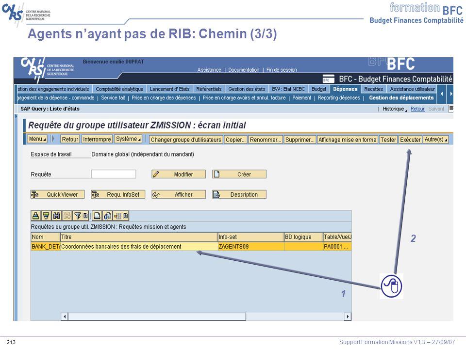 Support Formation Missions V1.3 – 27/09/07 213 Agents nayant pas de RIB: Chemin (3/3) 1 2