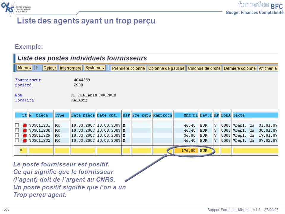 Support Formation Missions V1.3 – 27/09/07 227 Liste des agents ayant un trop perçu Exemple: Le poste fournisseur est positif. Ce qui signifie que le