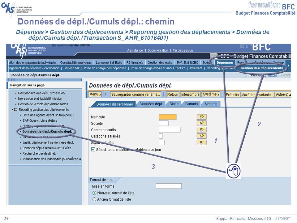Support Formation Missions V1.3 – 27/09/07 241 Données de dépl./Cumuls dépl.: chemin 1 2 3 Dépenses > Gestion des déplacements > Reporting gestion des