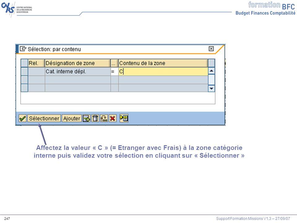 Support Formation Missions V1.3 – 27/09/07 247 Affectez la valeur « C » (= Etranger avec Frais) à la zone catégorie interne puis validez votre sélecti