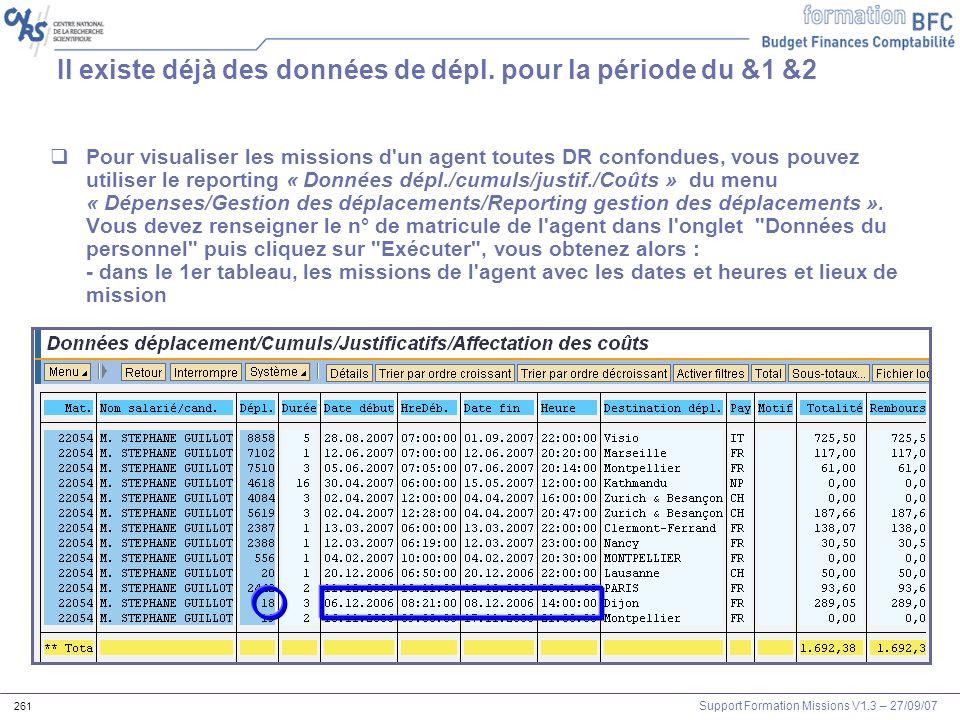 Support Formation Missions V1.3 – 27/09/07 261 Pour visualiser les missions d'un agent toutes DR confondues, vous pouvez utiliser le reporting « Donné
